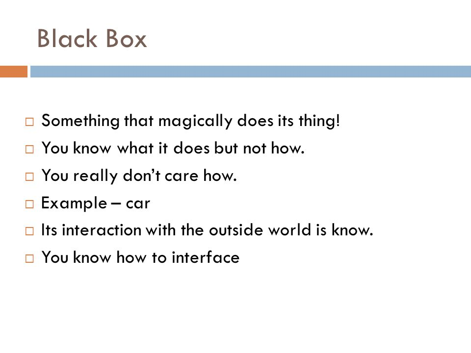 Black Box  Something that magically does its thing.