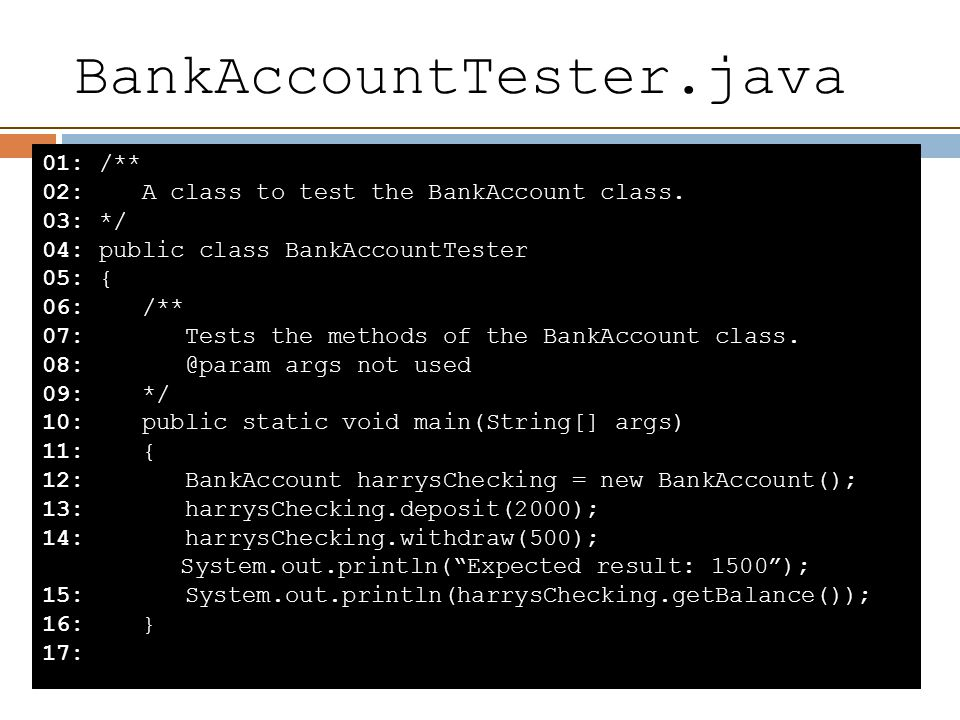 BankAccountTester.java 01: /** 02: A class to test the BankAccount class.