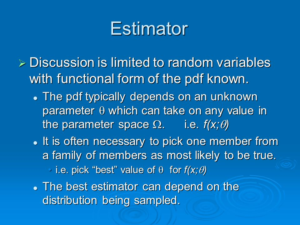 Properties of an Estimator  If E[Y]= , then the statistic Y is called an unbiased estimator of .