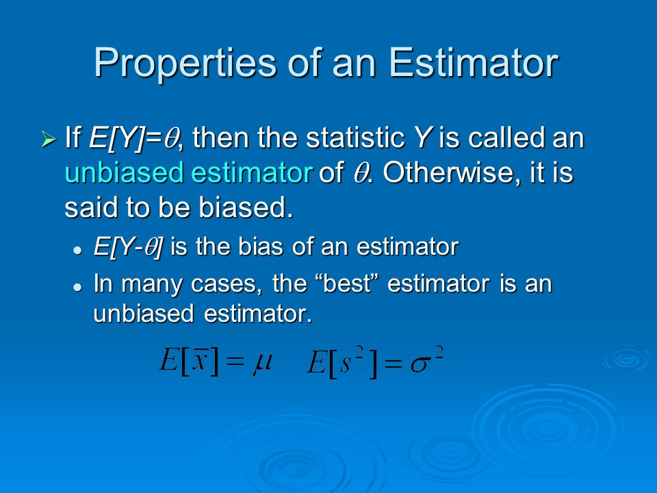 Properties of an Estimator  If E[Y]= , then the statistic Y is called an unbiased estimator of .