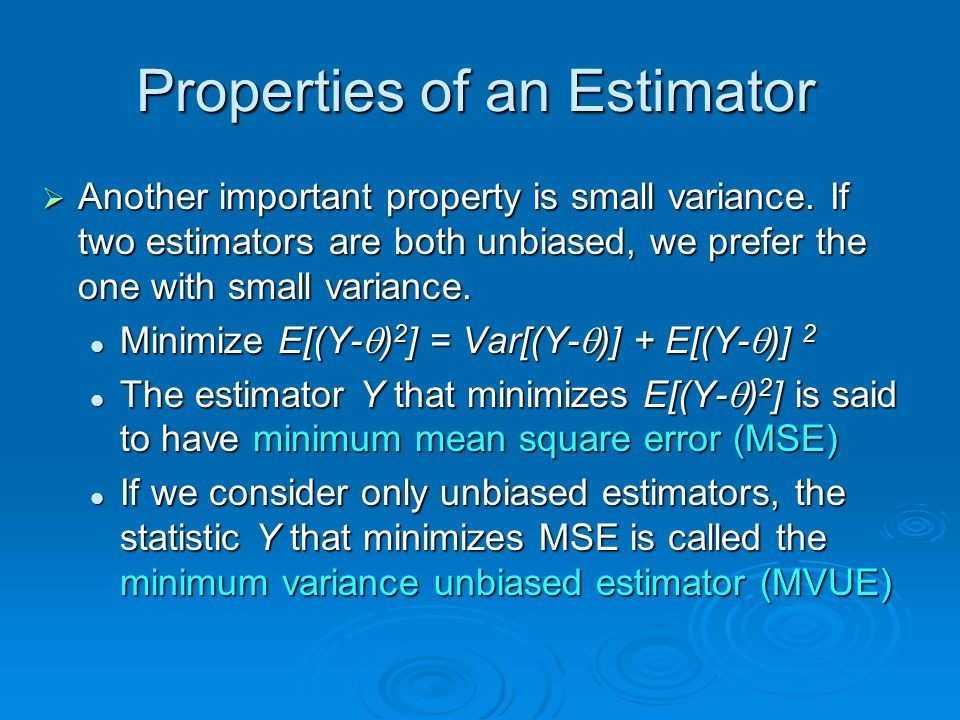 Properties of an Estimator  Another important property is small variance.