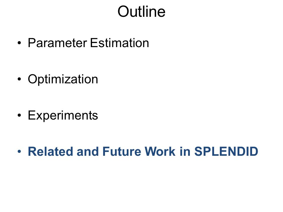 Parameter Estimation Optimization Experiments Related and Future Work in SPLENDID Outline
