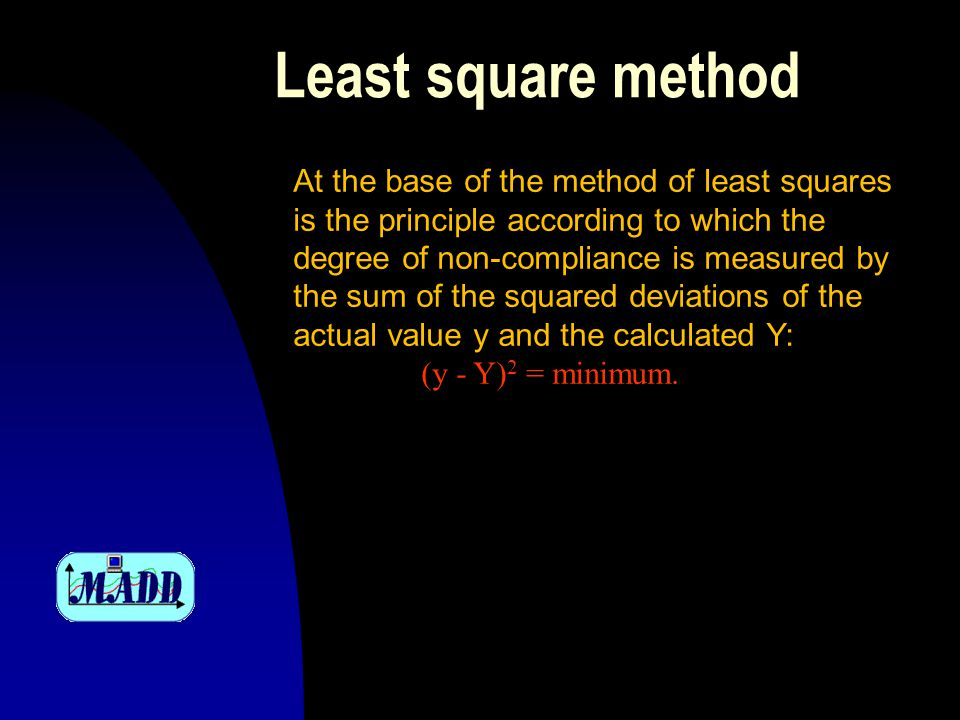Least square method At the base of the method of least squares is the principle according to which the degree of non-compliance is measured by the sum