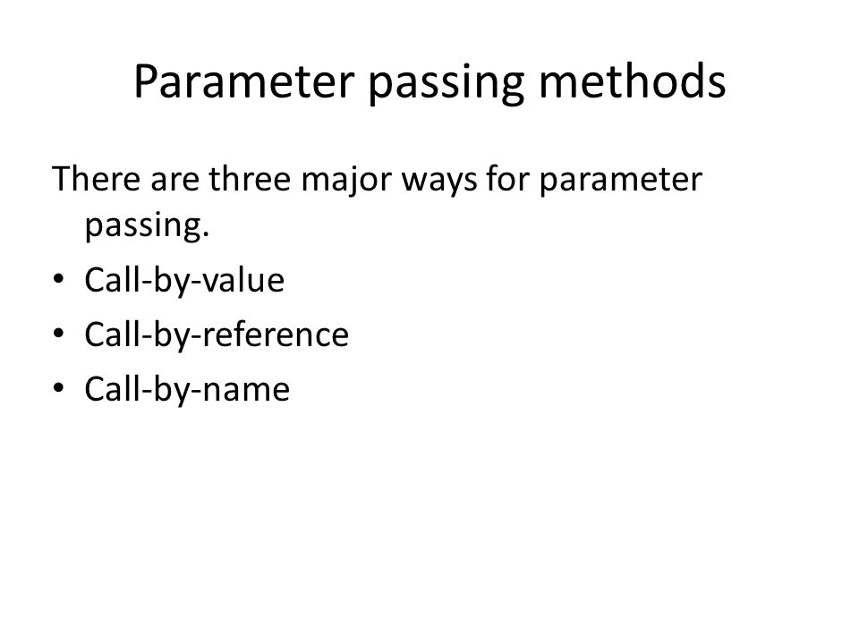 Parameter passing methods There are three major ways for parameter passing.