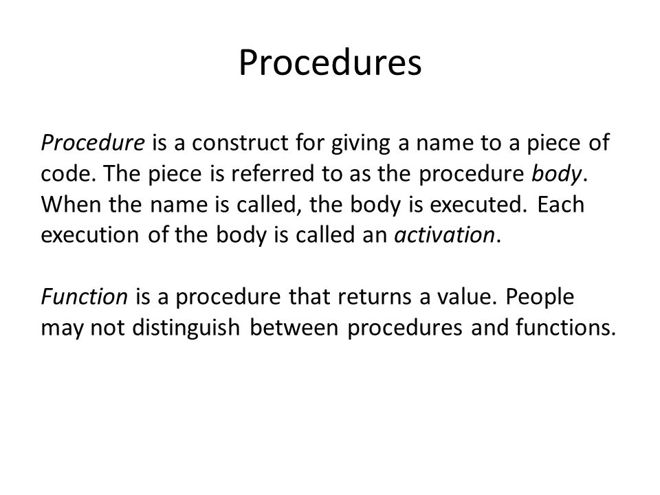 Procedures Procedure is a construct for giving a name to a piece of code.