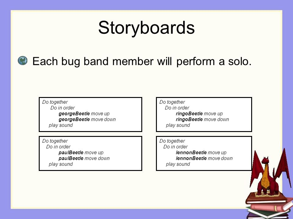 Storyboards Each bug band member will perform a solo.