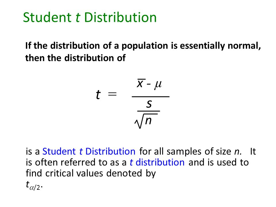 If the distribution of a population is essentially normal, then the distribution of is a Student t Distribution for all samples of size n.