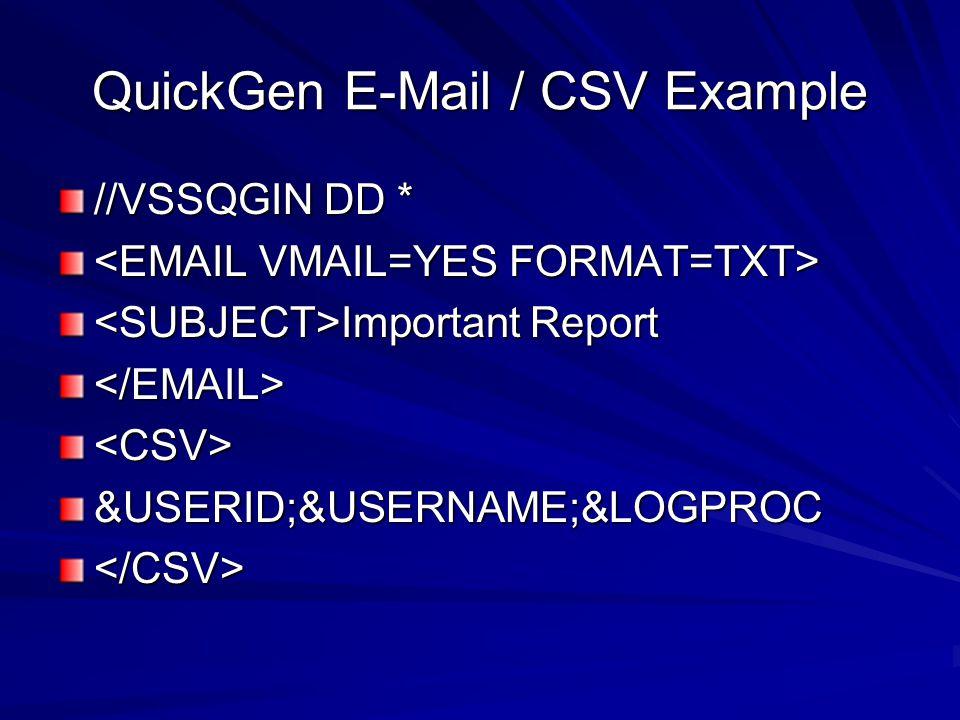 QuickGen E-Mail / CSV Example //VSSQGIN DD * Important Report Important Report</EMAIL><CSV>&USERID;&USERNAME;&LOGPROC</CSV>