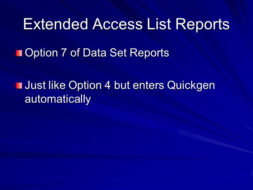 Extended Access List Reports Option 7 of Data Set Reports Just like Option 4 but enters Quickgen automatically