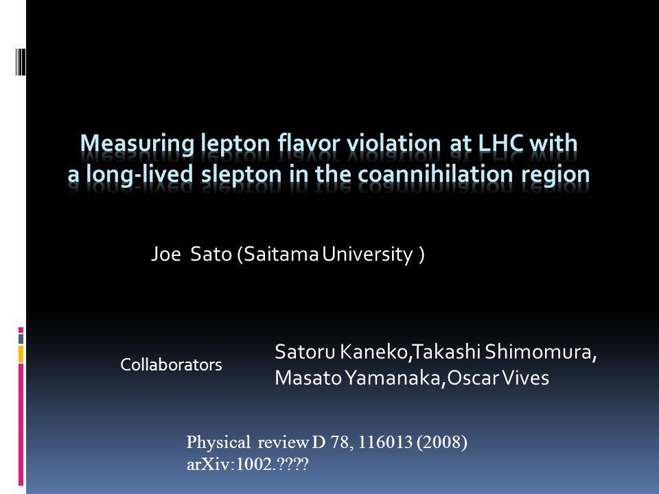 Joe Sato (Saitama University ) Collaborators Satoru Kaneko,Takashi Shimomura, Masato Yamanaka,Oscar Vives Physical review D 78, 116013 (2008) arXiv:1002.