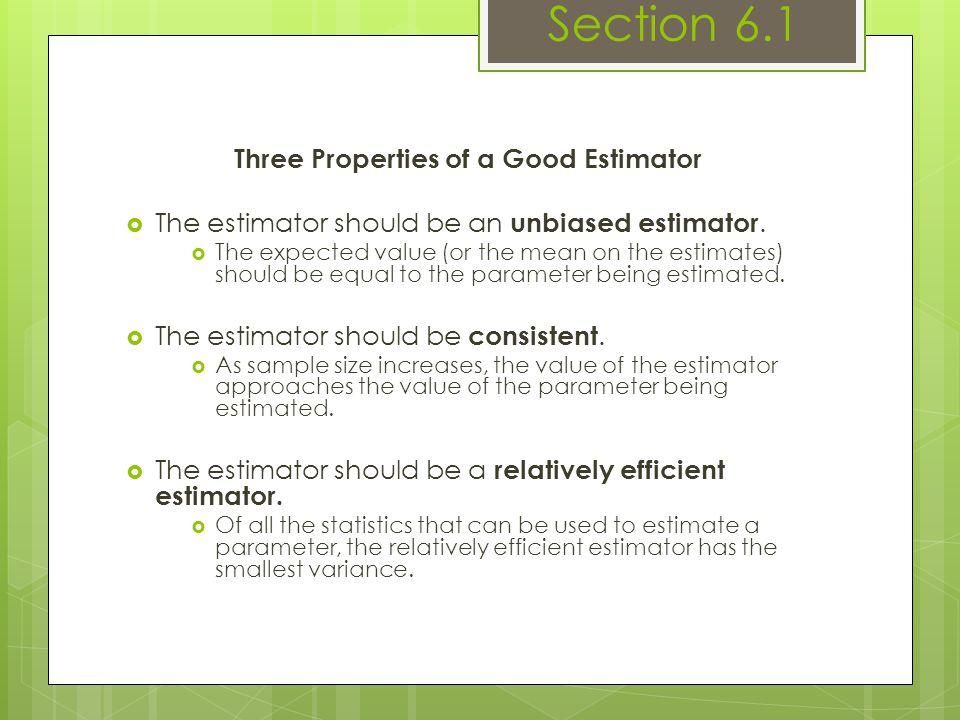 Three Properties of a Good Estimator  The estimator should be an unbiased estimator.  The expected value (or the mean on the estimates) should be eq