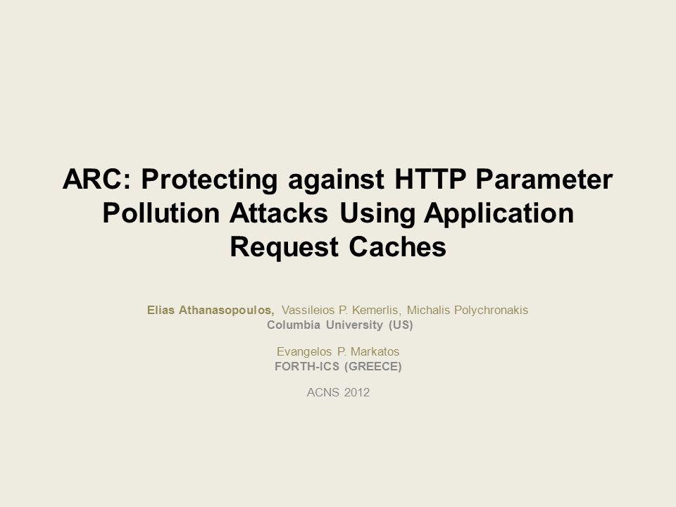 Web Applications ARC, ACNS 2012Elias Athanasopoulos, Columbia University2 Web Server Web Browser HTTP Request GET login?username=joe HTTP Request GET login?username=joe HTTP Response HTTP OK