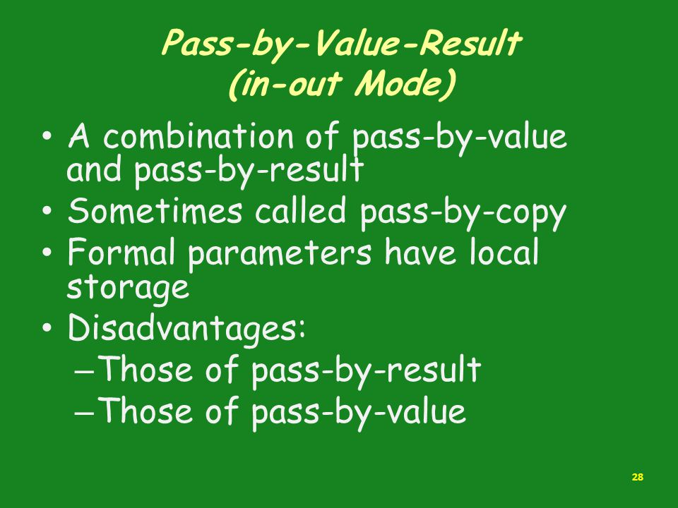 Pass-by-Value-Result (in-out Mode) A combination of pass-by-value and pass-by-result Sometimes called pass-by-copy Formal parameters have local storag