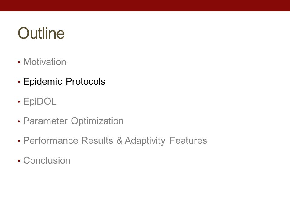 Outline Motivation Epidemic Protocols EpiDOL Parameter Optimization Performance Results & Adaptivity Features Conclusion