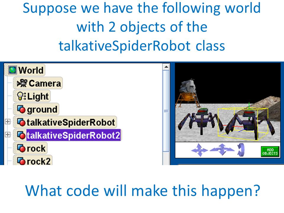 Suppose we have the following world with 2 objects of the talkativeSpiderRobot class What code will make this happen?