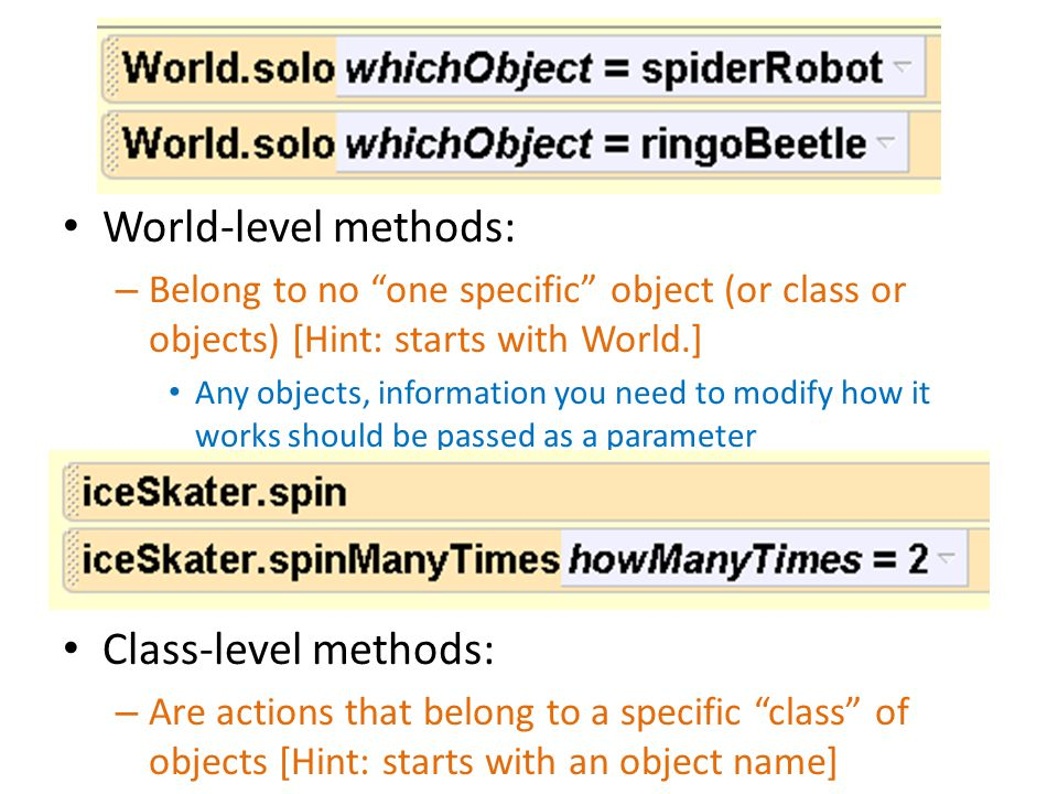 "World-level methods: – Belong to no ""one specific"" object (or class or objects) [Hint: starts with World.] Any objects, information you need to modify"
