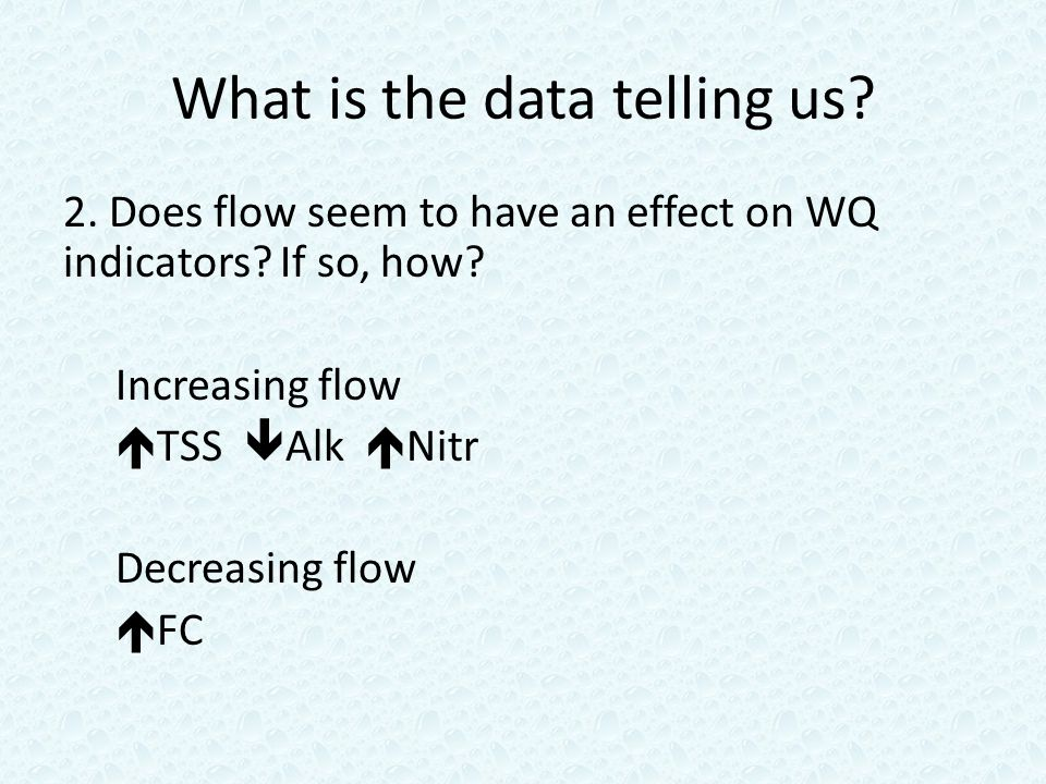 What is the data telling us. 2. Does flow seem to have an effect on WQ indicators.