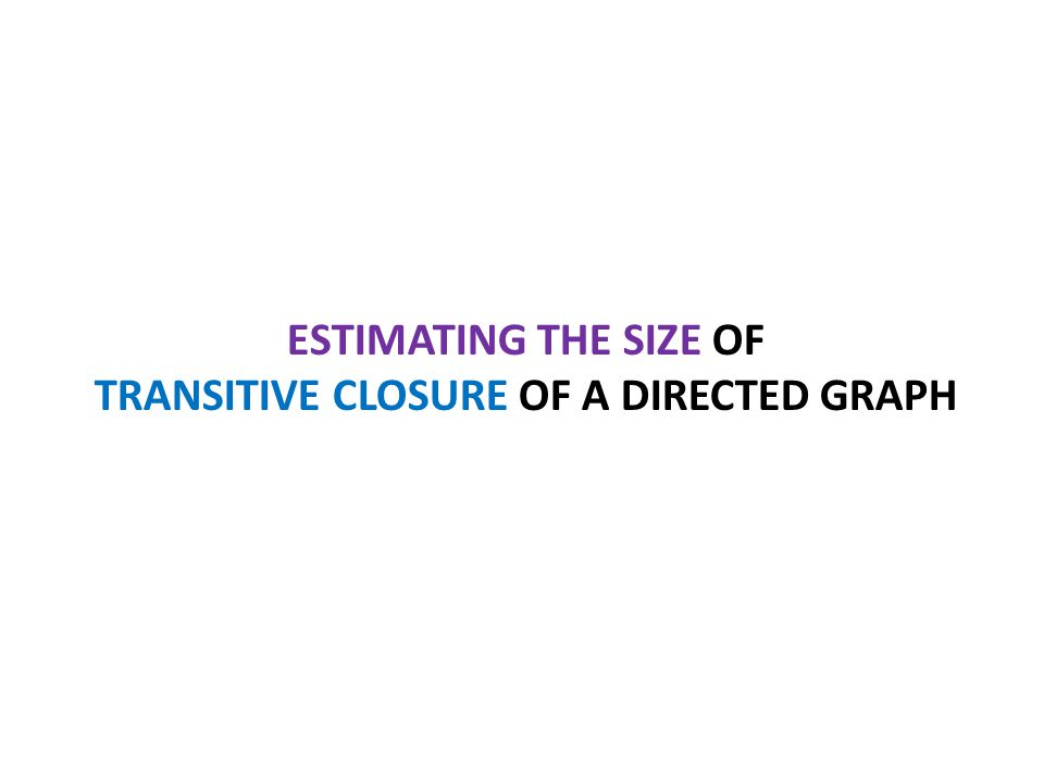 ESTIMATING THE SIZE OF TRANSITIVE CLOSURE OF A DIRECTED GRAPH