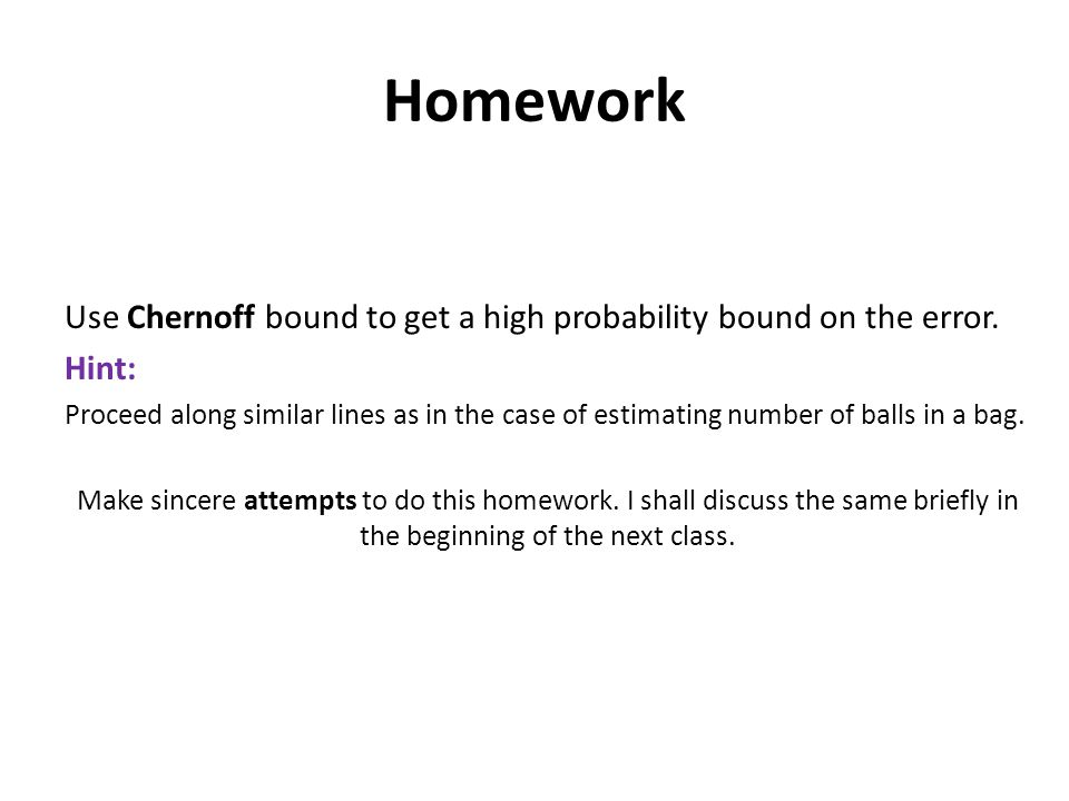 Homework Use Chernoff bound to get a high probability bound on the error.