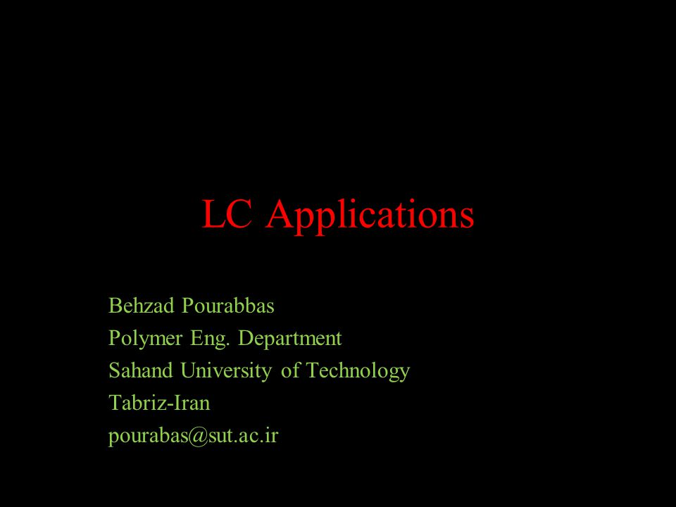 LC Applications Behzad Pourabbas Polymer Eng.