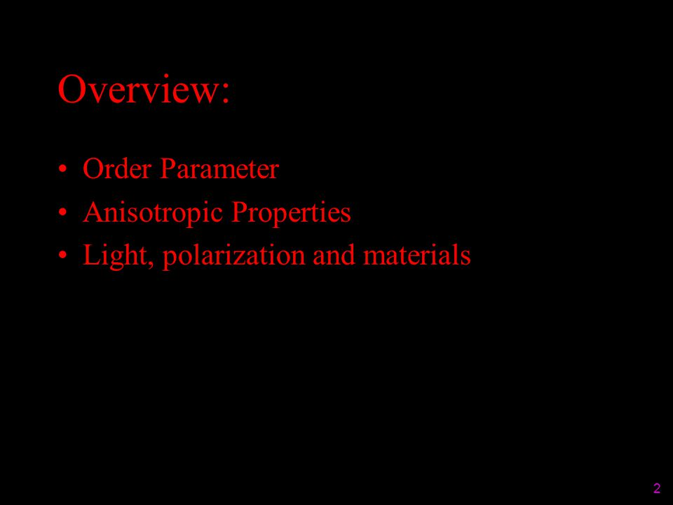 Overview: Order Parameter Anisotropic Properties Light, polarization and materials 2