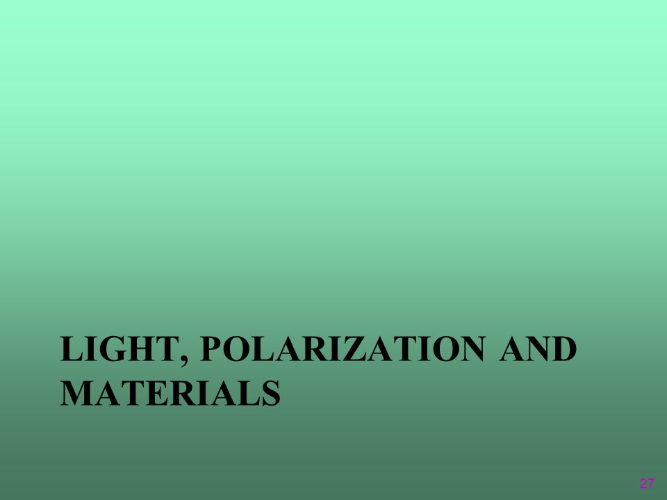 LIGHT, POLARIZATION AND MATERIALS 27