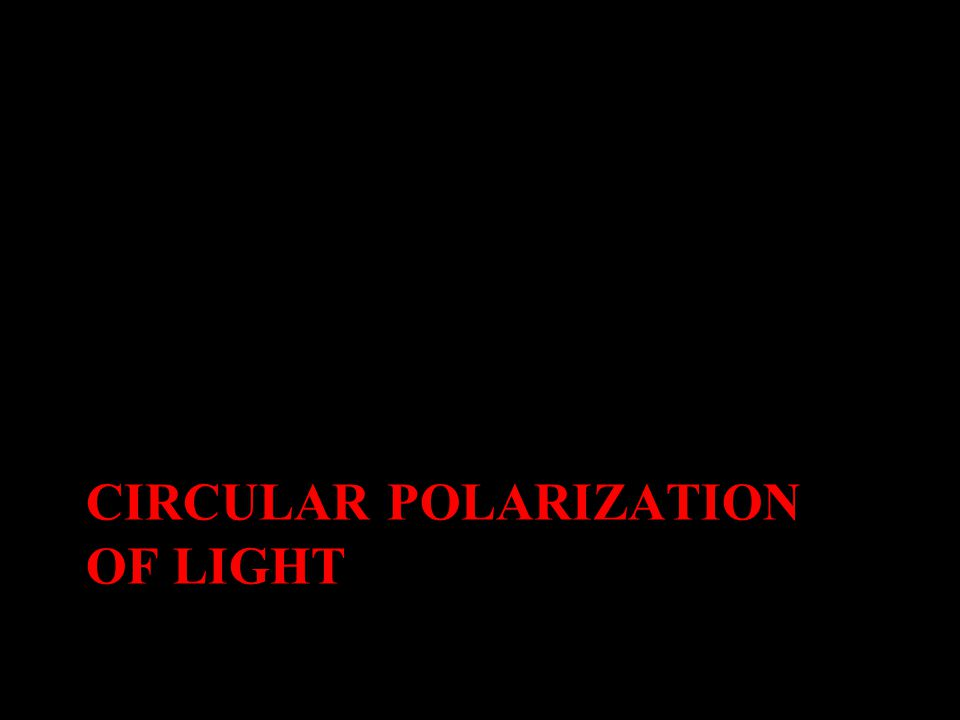CIRCULAR POLARIZATION OF LIGHT
