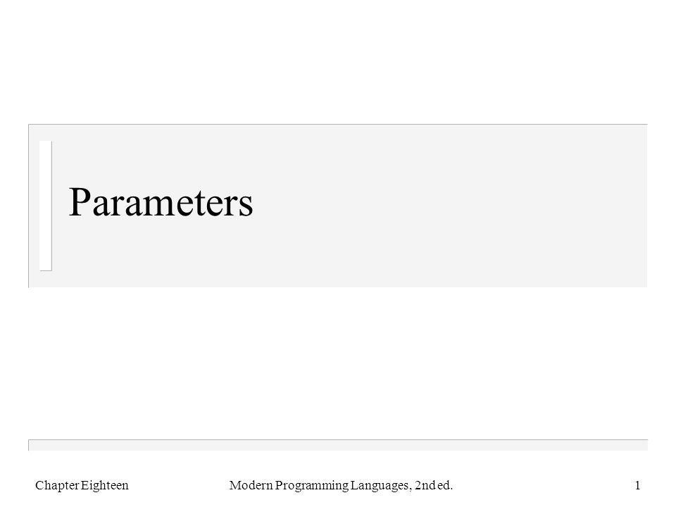 Parameters Chapter EighteenModern Programming Languages, 2nd ed.1