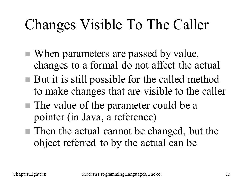 Changes Visible To The Caller n When parameters are passed by value, changes to a formal do not affect the actual n But it is still possible for the c