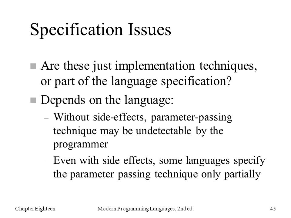 Specification Issues n Are these just implementation techniques, or part of the language specification? n Depends on the language: – Without side-effe