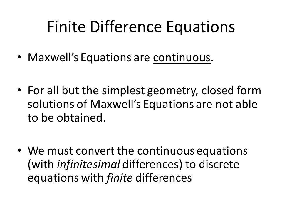 Finite Difference Equations Maxwell's Equations are continuous.