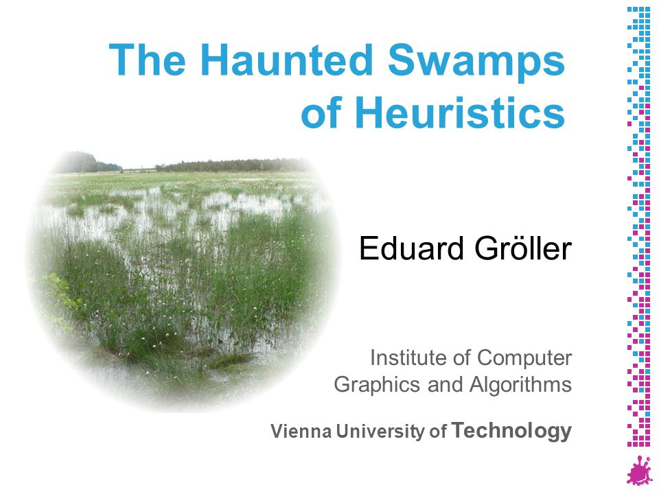 Problem Solving ↔ Path Finding Eduard Gröller 2 A B High ground of theory ↔ Haunted swamps of heuristics