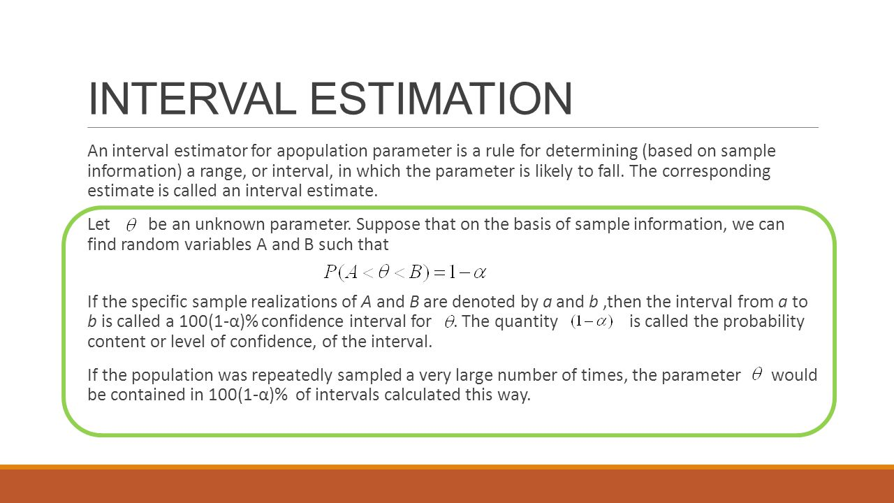 INTERVAL ESTIMATION An interval estimator for apopulation parameter is a rule for determining (based on sample information) a range, or interval, in w