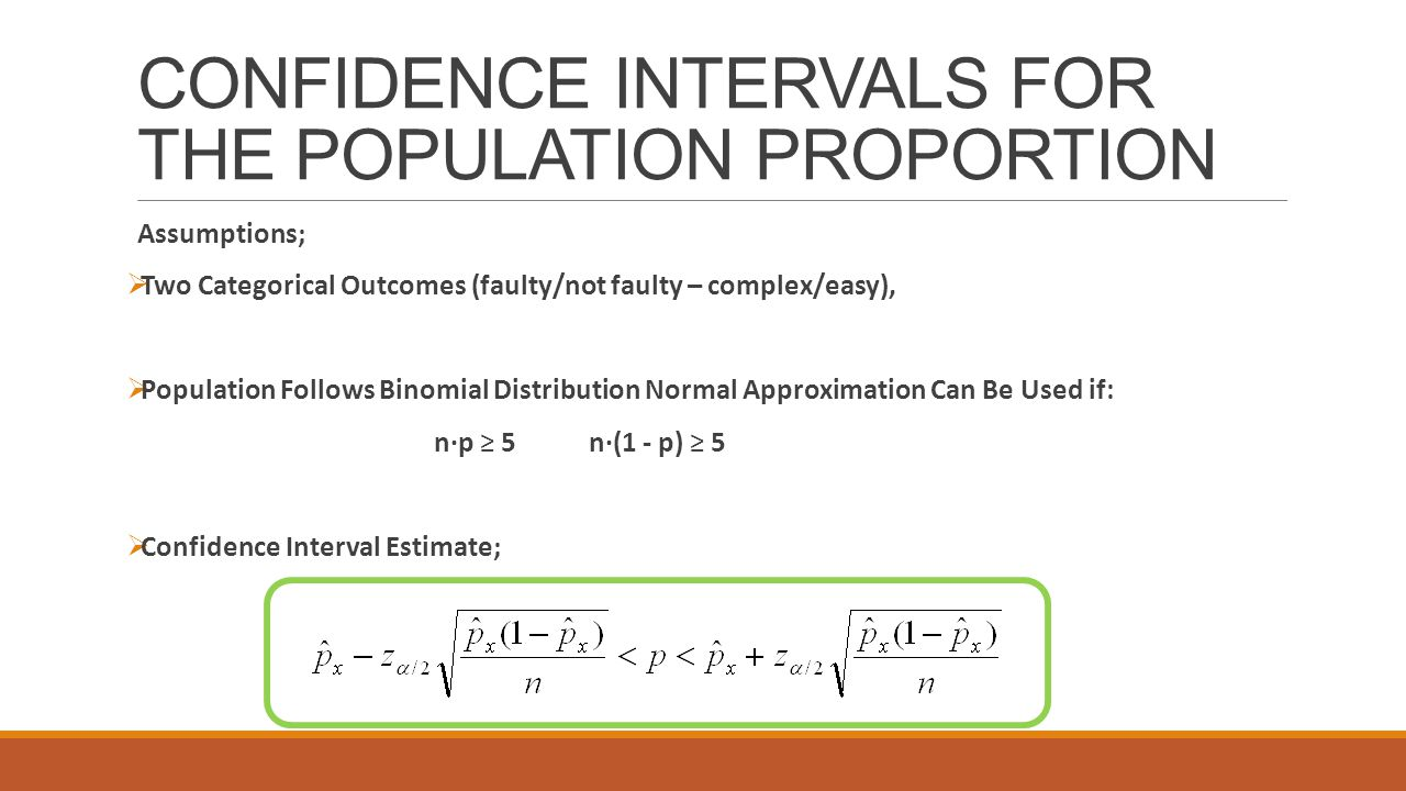 CONFIDENCE INTERVALS FOR THE POPULATION PROPORTION Assumptions;  Two Categorical Outcomes (faulty/not faulty – complex/easy),  Population Follows Bi