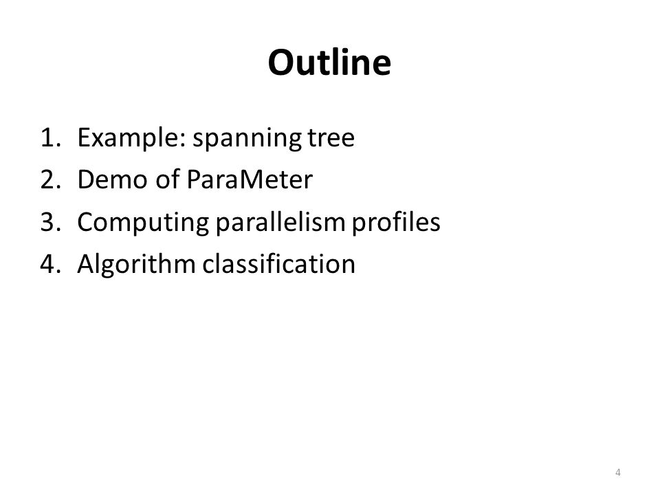 Outline 1.Example: spanning tree 2.Demo of ParaMeter 3.Computing parallelism profiles 4.Algorithm classification 4