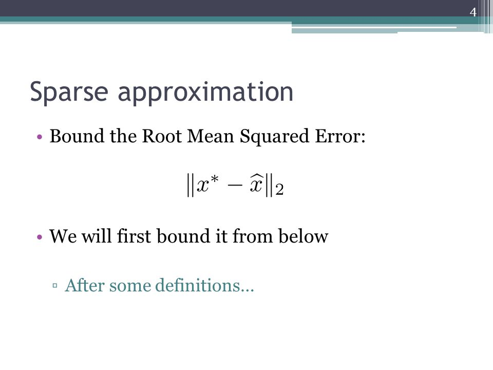 Sparse approximation Bound the Root Mean Squared Error: We will first bound it from below ▫After some definitions… 4