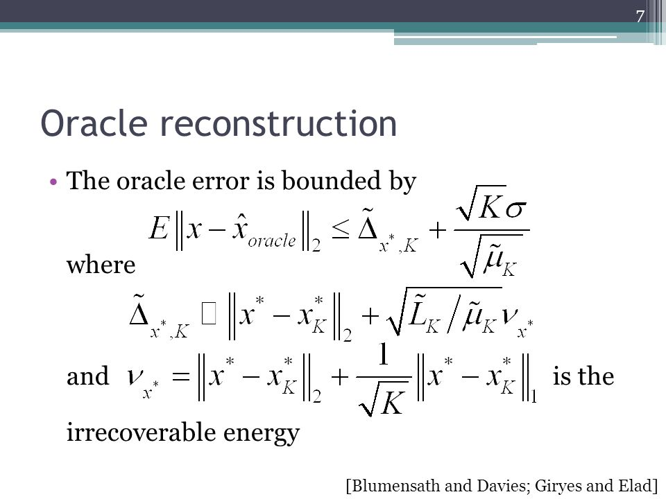 Oracle reconstruction The oracle error is bounded by where and is the irrecoverable energy 7 [Blumensath and Davies; Giryes and Elad]