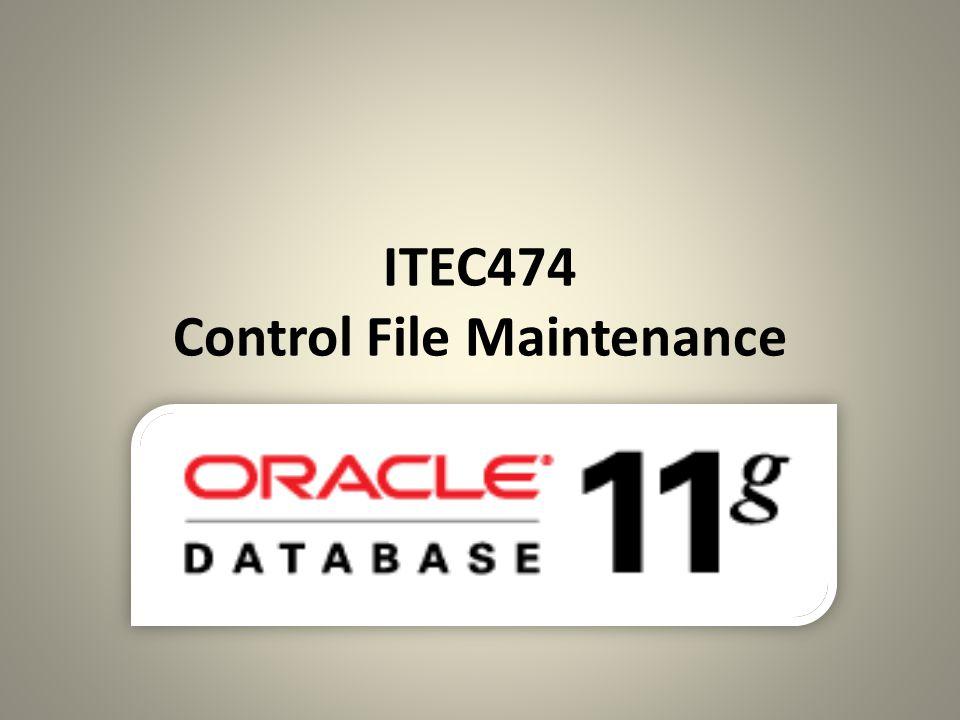 ITEC474 Control File Maintenance
