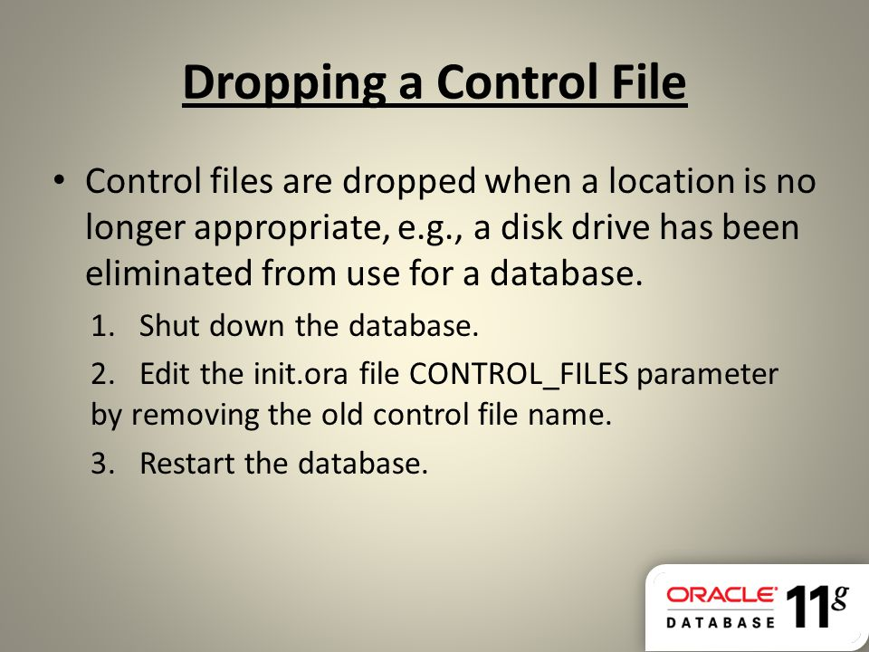 Dropping a Control File Control files are dropped when a location is no longer appropriate, e.g., a disk drive has been eliminated from use for a data