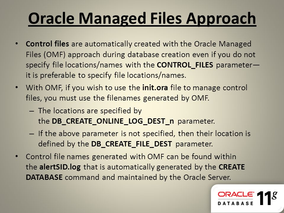 Oracle Managed Files Approach Control files are automatically created with the Oracle Managed Files (OMF) approach during database creation even if yo