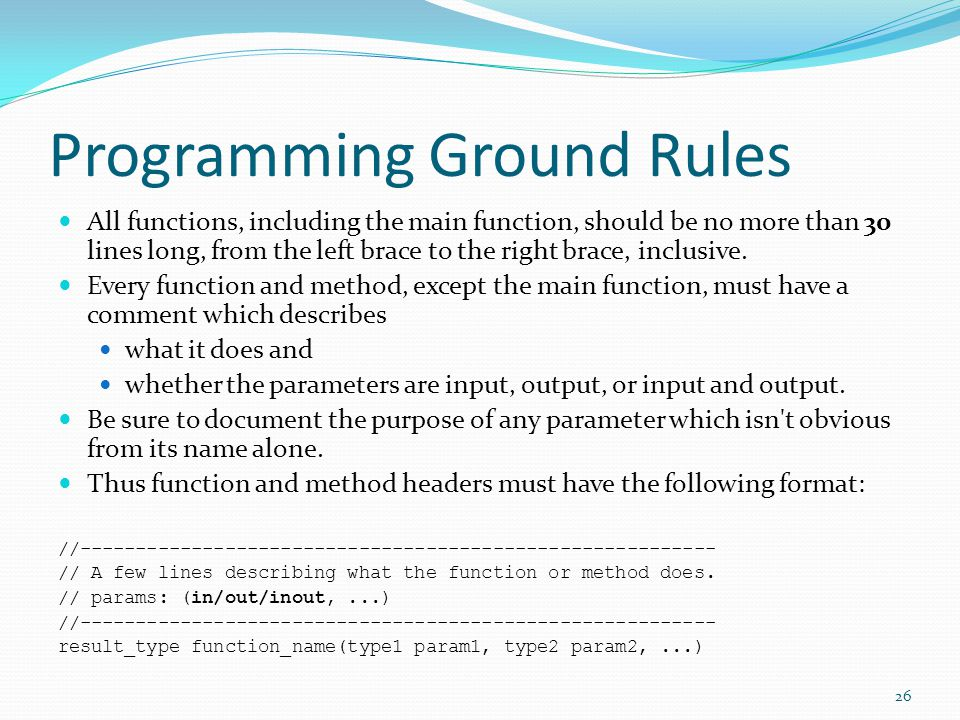 Programming Ground Rules All functions, including the main function, should be no more than 30 lines long, from the left brace to the right brace, inclusive.
