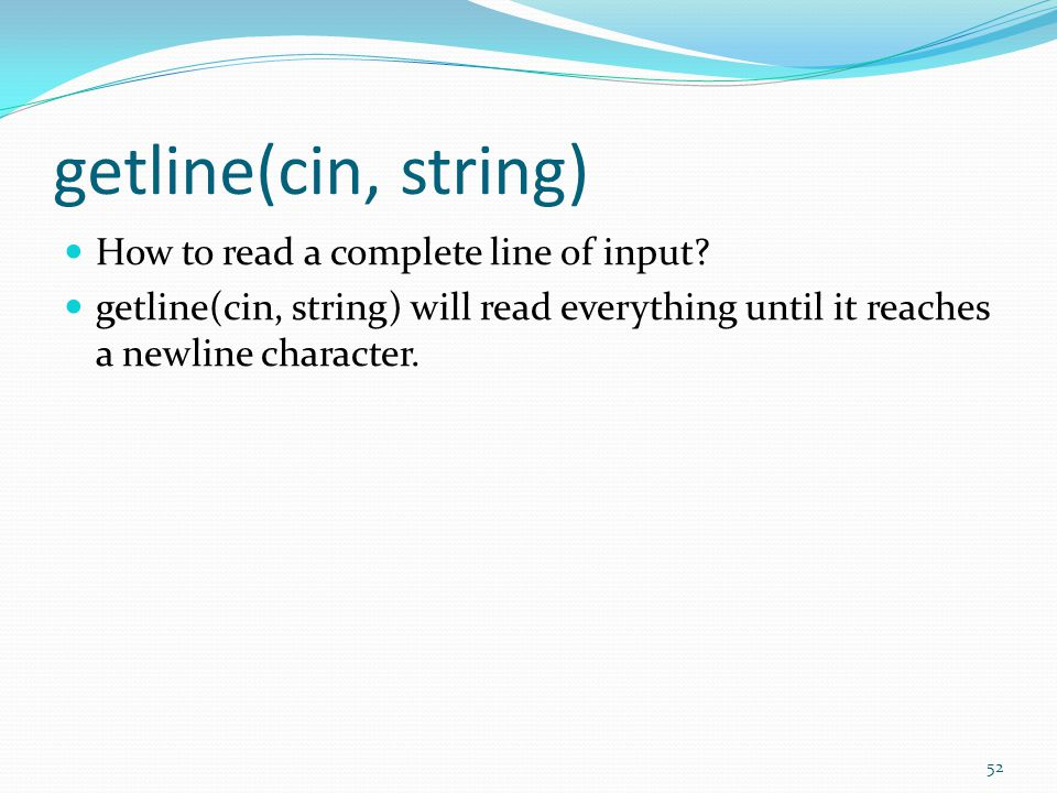 getline(cin, string) How to read a complete line of input.