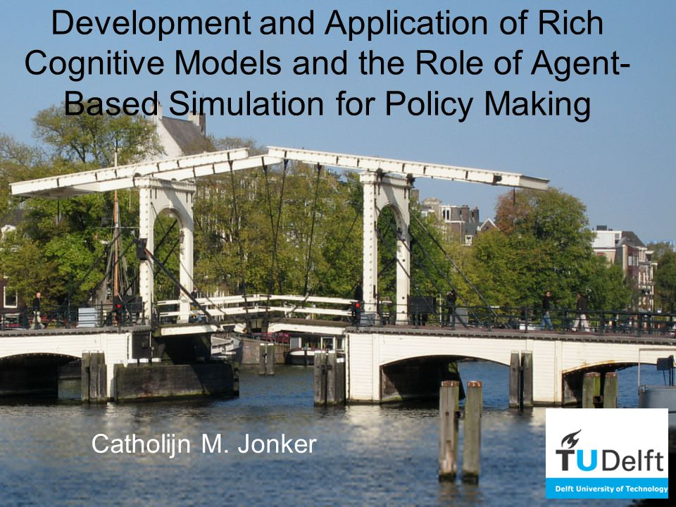 Development and Application of Rich Cognitive Models and the Role of Agent- Based Simulation for Policy Making Catholijn M.