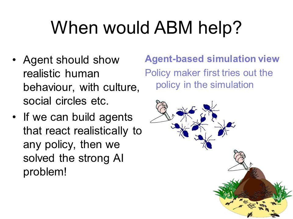 When would ABM help. Agent should show realistic human behaviour, with culture, social circles etc.