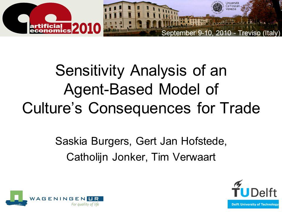 Sensitivity Analysis of an Agent-Based Model of Culture's Consequences for Trade Saskia Burgers, Gert Jan Hofstede, Catholijn Jonker, Tim Verwaart September 9-10, 2010 - Treviso (Italy)