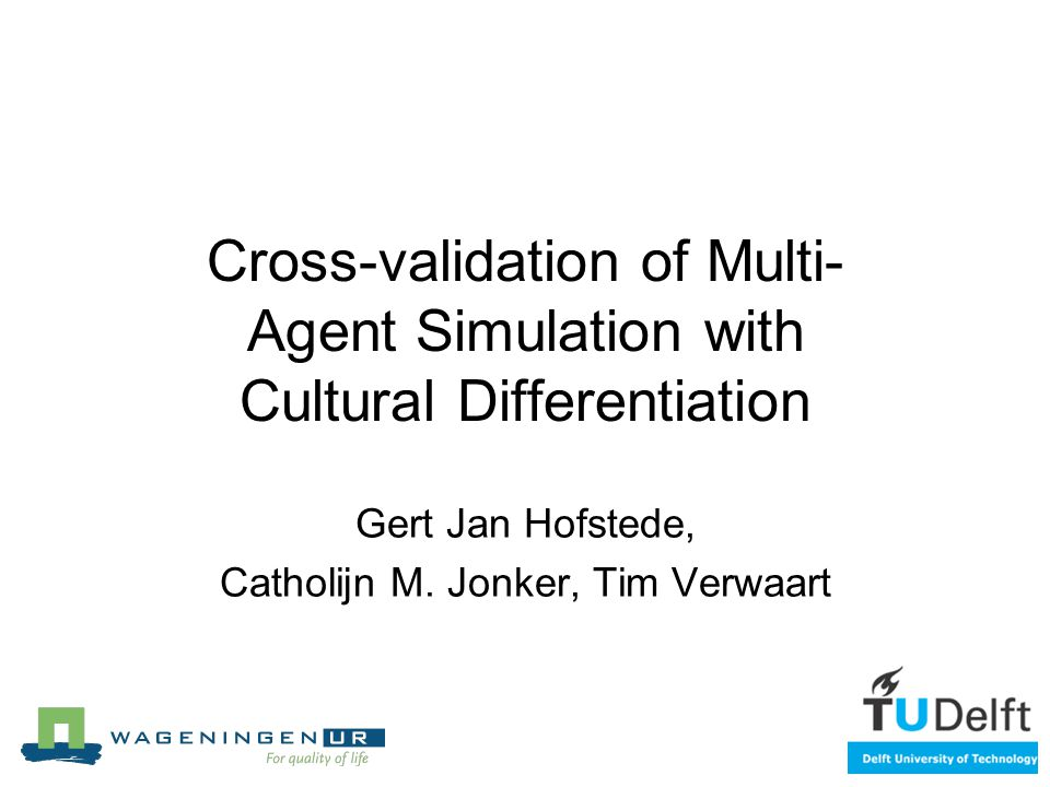 Cross-validation of Multi- Agent Simulation with Cultural Differentiation Gert Jan Hofstede, Catholijn M.