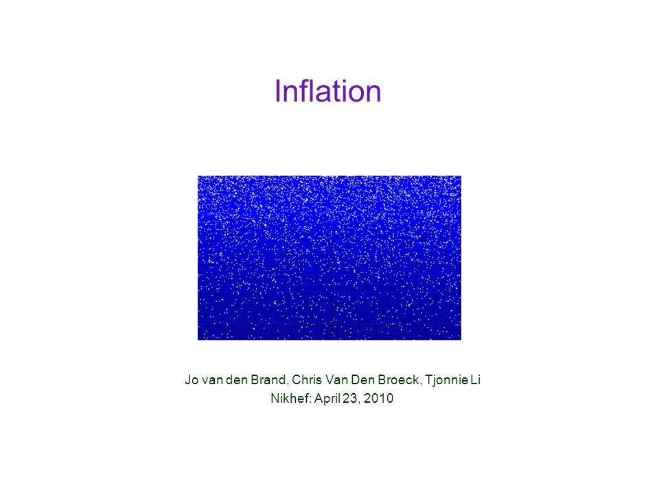 Inflation Jo van den Brand, Chris Van Den Broeck, Tjonnie Li Nikhef: April 23, 2010