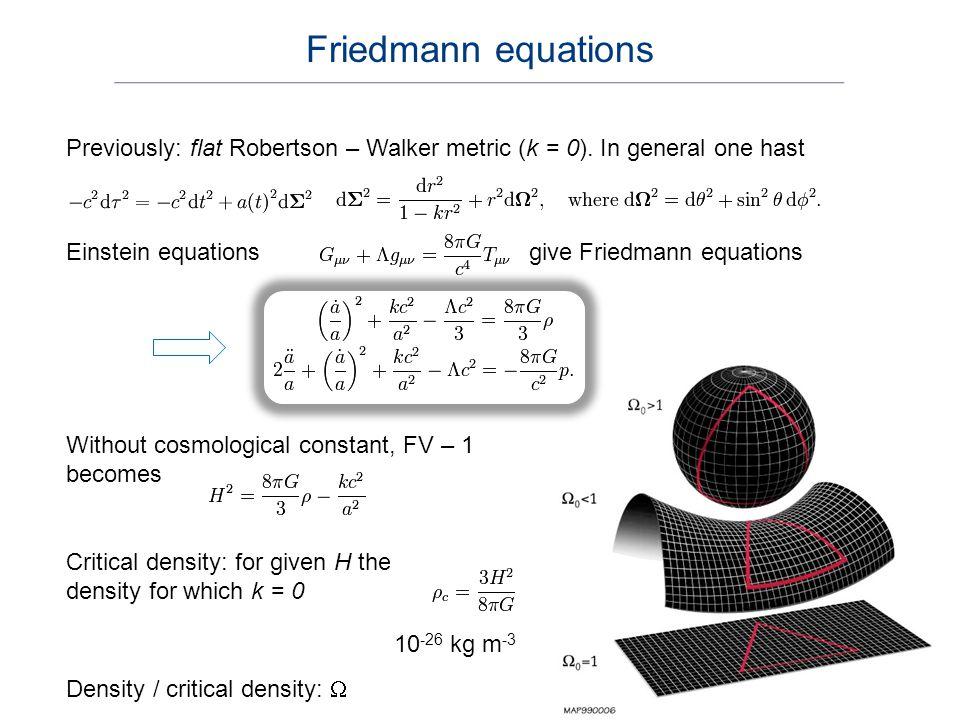 Previously: flat Robertson – Walker metric (k = 0).