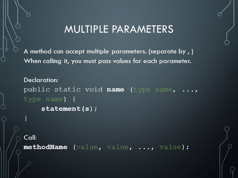 14 MULTIPLE PARAMETERS A method can accept multiple parameters.
