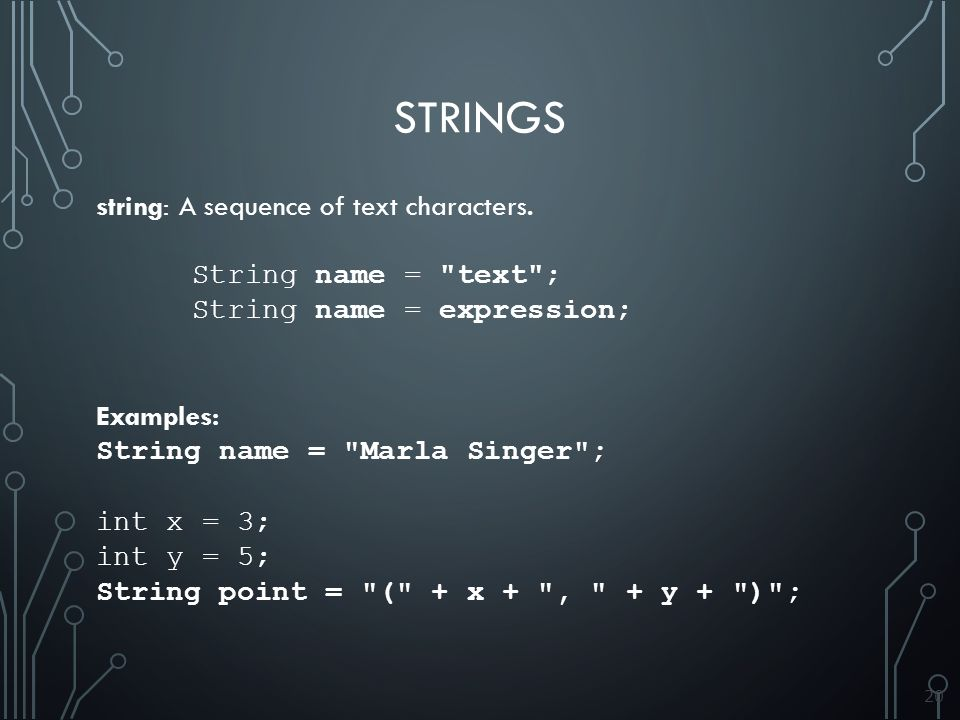 20 STRINGS string: A sequence of text characters.